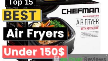 Top 15 Best Air Fryers Under 150$