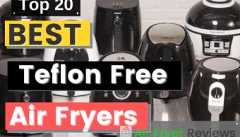 10+ Teflon Free Air Fryers {PTFE FREE}