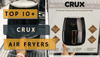 Top Crux Air Fryers Reviews +/-